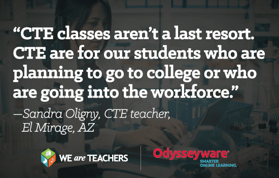 CTE are for our students who are planning to go to college or who going to into the workforce
